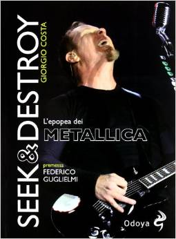 Seek and Destroy. L'epopea dei Metallica | MetalWave.it Libri