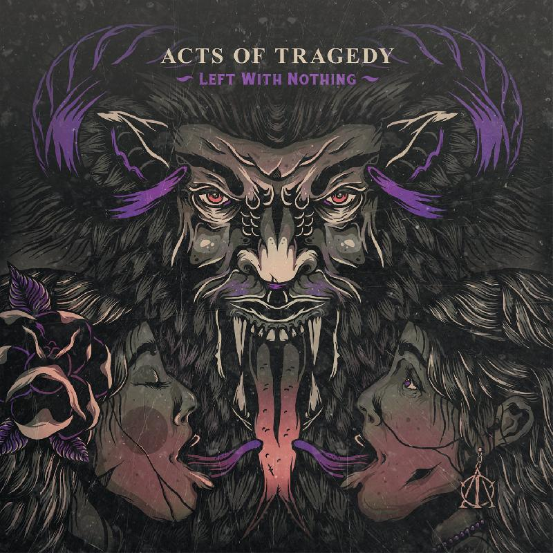 "ACTS OF TRAGEDY: in arrivo il nuovo album ""Left With Nothing"""