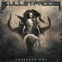 BULLET-PROOF: l'album ''Forsaken One'' disponibile anche in formato cd
