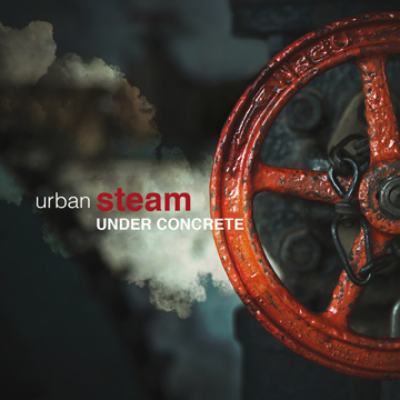 "URBAN STEAM: in uscita ""Under Concrete"""