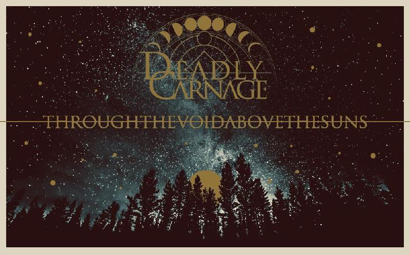 DEADLY CARNAGE: alla scoperta del nuovo ''Through the Void, Above the Suns''