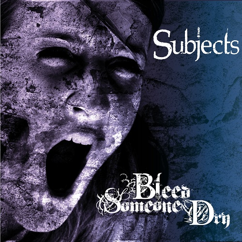 "BLEED SOMEONE DRY: ripubblicano l'album ""Subjects"" con Wormholedeath Records"