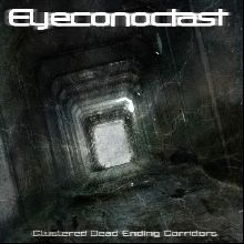 Eyeconoclast «Clustered Dead Ending Corridors» | MetalWave.it Recensioni