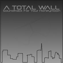 A Total Wall «Soundtrack For Your Honeymoon» | MetalWave.it Recensioni