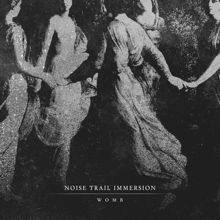Noise Trail Immersion «Womb» | MetalWave.it Recensioni