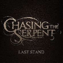 Chasing The Serpent «Last Stand» | MetalWave.it Recensioni
