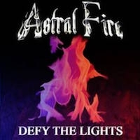 Astral Fire «Defy The Lights» | MetalWave.it Recensioni