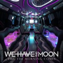 We Have The Moon «Till The Morning Comes» | MetalWave.it Recensioni