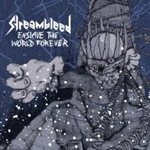 Streambleed «Enslave The World Forever» | MetalWave.it Recensioni