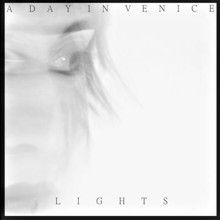 A Day In Venice «Lights Ep» | MetalWave.it Recensioni
