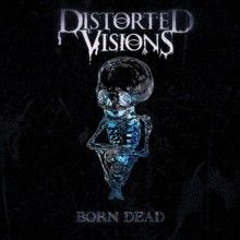 Distorted Visions «Born Dead» | MetalWave.it Recensioni